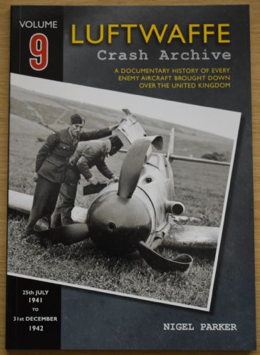Luftwaffe Crash Archive - Volume 9 (25th July 1941 to 31st December 1942), by Nigel Parker